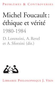 D. Lorenzini, A. Revel & A. Sforzini (eds.), Michel Foucault : éthique et vérité (1980-1984)