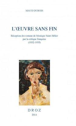 M. Dubois, L'Œuvre sans fin. Réception des romans de Monique Saint-Hélier par la critique française (1932-1955)