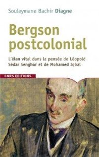 S. B. Diagne, Bergson postcolonial. L'élan vital dans la pensée de Léopold Sédar Senghor et de Mohamed Iqbal