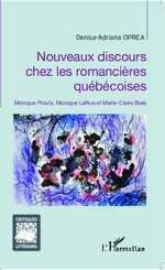 D.-A. Oprea, Nouveaux discours chez les romancières québécoises - Monique Proulx, Monique LaRue et Marie-Claire Blais
