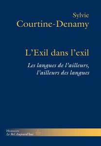 S. Courtine-Denamy, L'Exil dans l'exil - Les Langues de l'ailleurs, l'ailleurs des langues