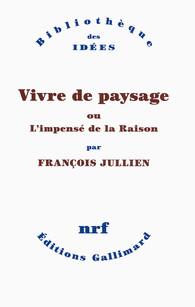 F. Jullien, Vivre de paysage ou L'impensé de la Raison