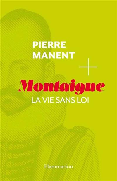 P. Manent, Montaigne. La vie sans loi