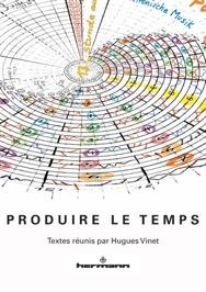 H. Vinet (dir.), Produire le temps