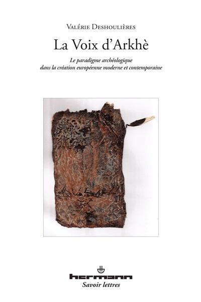 V. Deshoulières, La voix d'Arkhè. Le paradigme archéologique dans la création européenne moderne et contemporaine