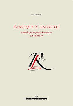 J. Leclerc, L'Antiquité travestie. Anthologie de poésie burlesque (1644-1658) (rééd.)