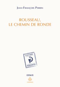 J.-F. Perrin, Rousseau, le chemin de ronde - Style de l'affect et mémoire dans l'œuvre de Jean-Jacques Rousseau