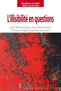 B. Gorrillot & A. Lescart (dir.), L'illisibilité en questions. Avec Michel Deguy, Jean-Marie Gleize, Christian Prigent et Nathalie Quintane
