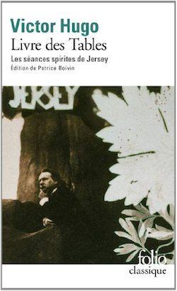 Victor Hugo, Le Livre des tables. Les séances spirites de Jersey (P. Boivin, éd.)