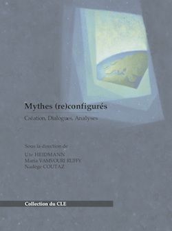U. Heidmann, M. Vamvour Ruffy & N. Coutaz, (dir.), Mythes (re)configurés. Création, Dialogues, Analyses.