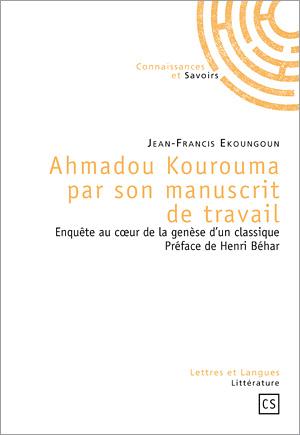 J.-F. Ekoungoun, Ahmadou Kourouma par son manuscrit de travail. Enquête au coeur de la genèse d'un classique