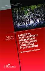 J. Tauchnitz, La Créolité dans le contexte international et postcolonial du métissage et de l'hybridité - De la mangrove au rhizome