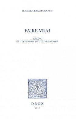 D. Massonnaud, Faire Vrai, Balzac et l'invention de l'oeuvre-monde