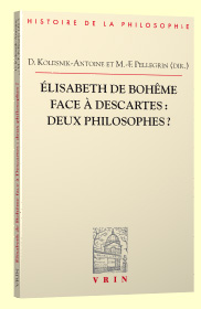 D. Kolesnik & M-F. Pellegrin (dir.), Élisabeth de Bohême face à Descartes: deux philosophes ?