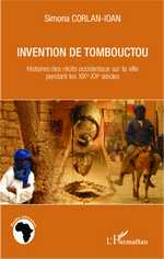 S. Corlan-Ioan, Invention de Tombouctou. Histoires des récits occidentaux sur la ville pendant les XIXe-XXe siècles
