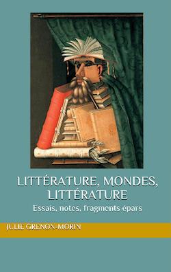J. Grenon-Morin, Littérature, mondes, littérature. Essais, notes, fragments épars