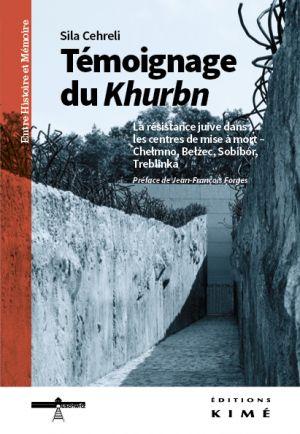Sila Cehreli, Témoignage du Khurbn. La résistance juive dans les centres de mise à mort – Chełmno, Bełżec, Sobibór, Treblinka