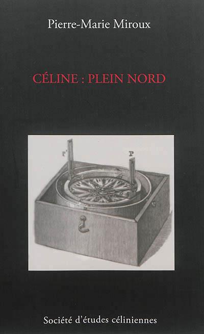 P.-M. Miroux , Céline : Plein Nord