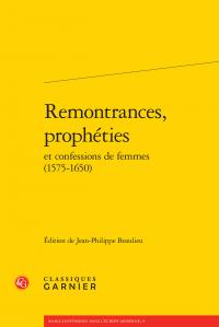 Remontrances, prophéties et confessions de femmes (1575-1650), (J.-P. Beaulieu, éd.)