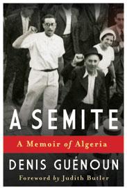 D. Guénoun, A Semite: A Memoir of Algeria, Foreword by J. Butler