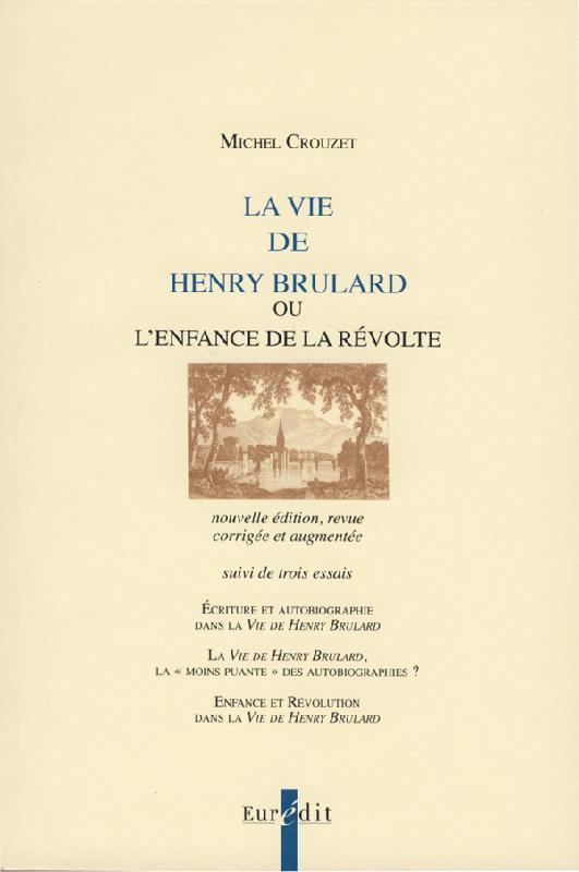M. Crouzet, La Vie de Henry Brulard ou l'enfance de la révolte, nouvelle éd., suivi de trois essais.
