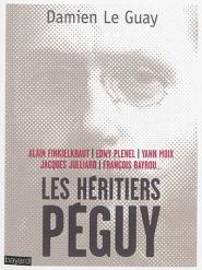 D. Le Guay, Les héritiers Péguy: Alain Finkielkraut, Jacques Julliard, François Bayrou, Edwy Plenel, Yann Moix,.