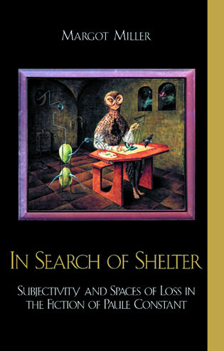In Search of Shelter: Subjectivity and Spaces of Loss in the Fiction of Paule Constant