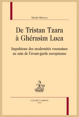 N. Manucu, De Tristan Tzara à Ghérasim Luca. Impulsions des modernités roumaines au sein de l'avant-garde européenne