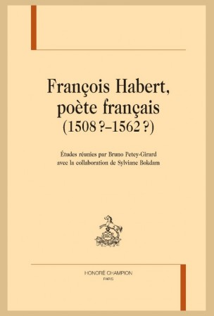 B. Petey-Girard & S. Bokdam (dir.), François Habert, poète français (1508 ?–1562 ?)