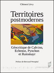 C. Lévy, Territoires postmodernes. Géocritique de Calvino, Echenoz, Pynchon et Ransmayr