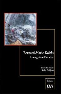 A. Petitjean (dir.), Bernard-Marie Koltès. Les registres d'un style