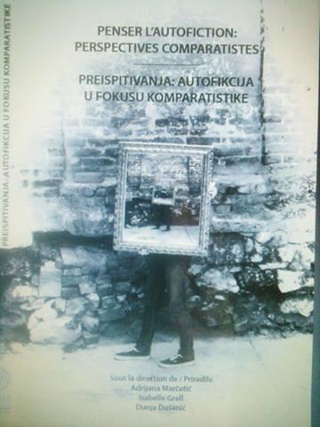 Adrijana Marčetić, Isabelle Grell, Dunja Dušanić: Penser L'autofiction : Perspectives Comparatistes