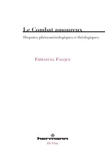 E. Falque, Le Combat amoureux. Disputes phénoménologiques et théologiques