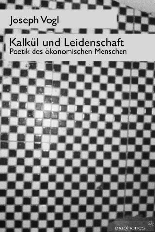 J. Vogl, Kalkül und Leidenschaft. Poetik des ökonomischen Menschen (rééd.)