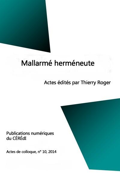 Th. Roger (dir.), Mallarmé herméneute. Actes du colloque organisé à l'Université de Rouen en novembre 2013
