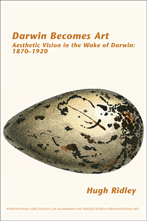 H. Ridley, Darwin Becomes Art. Aesthetic Vision in the Wake of Darwin: 1870–1920.