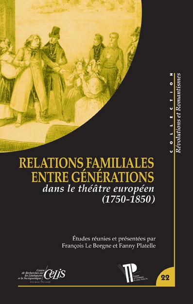 F. Le Borgne, F. Platelle (dir.), Les Relations familiales entre générations. Dans le théâtre européen (1750-1850)