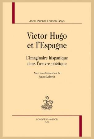 J. M. Losada Goya, Victor Hugo et l'Espagne. L'imaginaire hispanique dans l'œuvre poétique