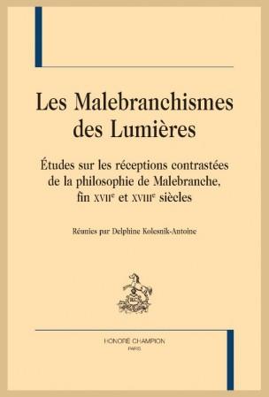D. Kolesnik-Antoine, (dir.), Les Malebranchismes des Lumières. Études sur les réceptions contrastées de la philosophie de Malebranche, fin XVIIe et XVIIIe siècles