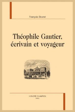 Fr. Brunet, Théophile Gautier, écrivain et voyageur