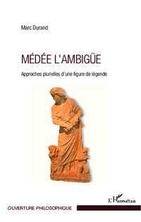 M. Durand, Médée l'ambigüe - Approches plurielles d'une figure de légende