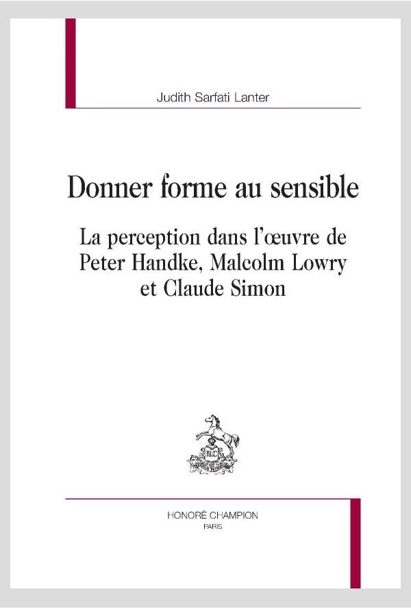 J. Sarfati-Lanter, Donner forme au sensible. La perception dans l'œuvre de Peter Handke, Malcolm Lowry et Claude Simon