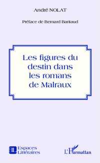 A. Nolat, Figures du destin dans les romans de Malraux