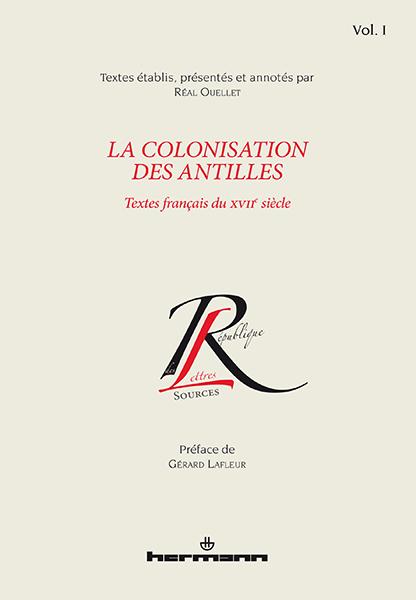 R. Ouellet, La colonisation des Antilles. Textes français du XVIIe siècle, volume 1