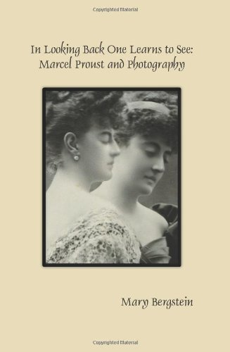 M. Bergstein, In Looking Back One Learns to See: Marcel Proust and Photography