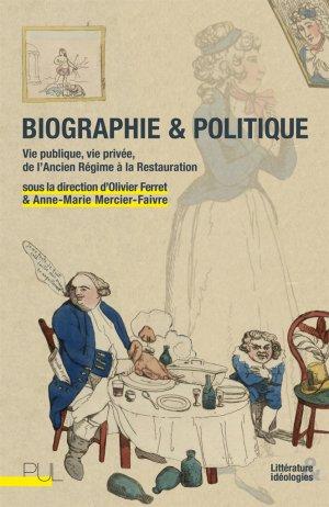 O. Ferret et A.-M. Mercier-Faivre (dir.), Biographie et politique - Vie publique, vie privée, de l'Ancien Régime à la Restauration