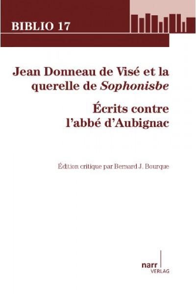 Jean Donneau de Visé et la querelle de Sophonisbe. Écrits contre l'abbé d'Aubignac (B. J. Bourque, éd.)