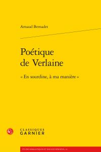A. Bernadet, Poétique de Verlaine. «En sourdine, à ma manière»