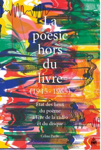 C. Pardo, La poésie hors du livre (1945-1965). État des lieux du poème à l'ère de la radio et du disque