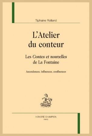 T. Rolland, L'Atelier du conteur. Les Contes et nouvelles de La Fontaine. Ascendances, influences, confluences